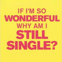 If I'm So Wonderful, Why Am I Still Single?